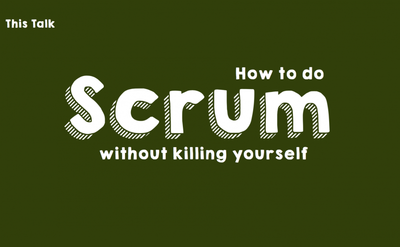 How to do Scrum without killing yourself (Update 2020)
